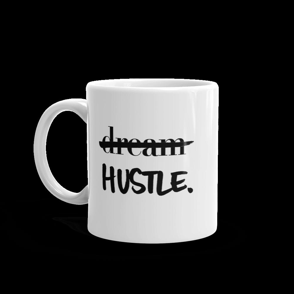 Dream, HUSTLE Mug - MattieJames.com Shop